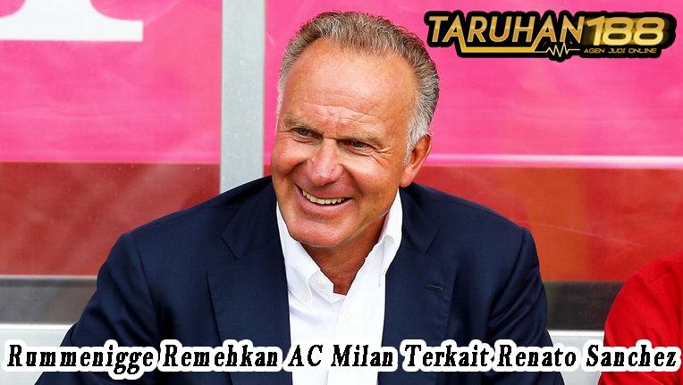Rummenigge Remehkan AC Milan Terkait Renato Sanchez