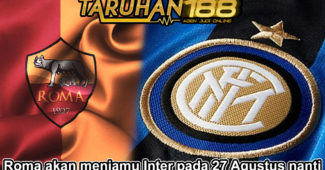 Roma akan menjamu Inter pada 27 Agustus nanti
