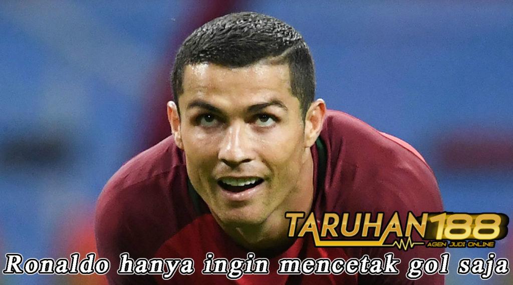 Ronaldo hanya ingin mencetak gol saja