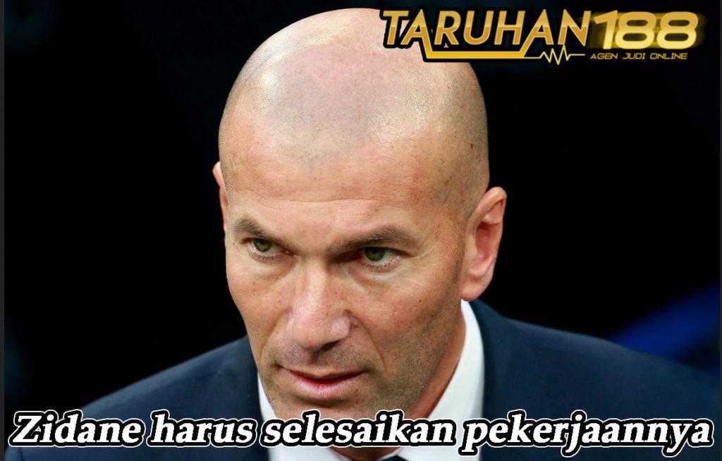 Zidane harus selesaikan pekerjaannya