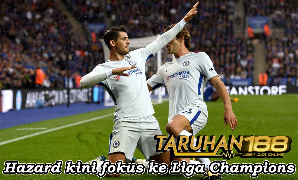 Hazard kini fokus ke Liga Champions