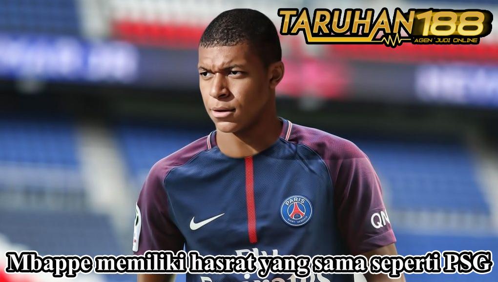 Mbappe memiliki hasrat yang sama seperti PSG
