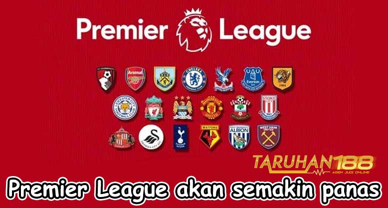 Premier League akan semakin panas